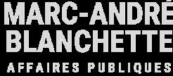 Marc-André Blanchette | Conseil stratégique | Affaires publiques | Rédaction spécialisée